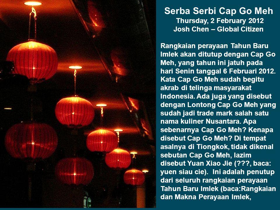 Sejarah Cap Go Meh MANG UCUP Date: Saturday, February 12, 2011 Hari raya Cap Go Meh adalah lafal dialek Tio Ciu dan Hokkian.
