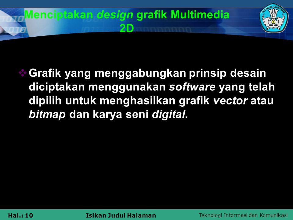 Teknologi Informasi dan Komunikasi Hal.: 10Isikan Judul Halaman Menciptakan design grafik Multimedia 2D  Grafik yang menggabungkan prinsip desain dic