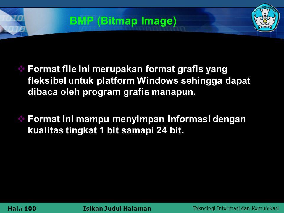 Teknologi Informasi dan Komunikasi Hal.: 100Isikan Judul Halaman BMP (Bitmap Image)  Format file ini merupakan format grafis yang fleksibel untuk pla