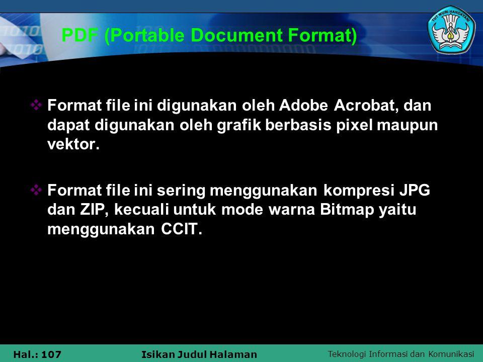 Teknologi Informasi dan Komunikasi Hal.: 107Isikan Judul Halaman PDF (Portable Document Format)  Format file ini digunakan oleh Adobe Acrobat, dan da