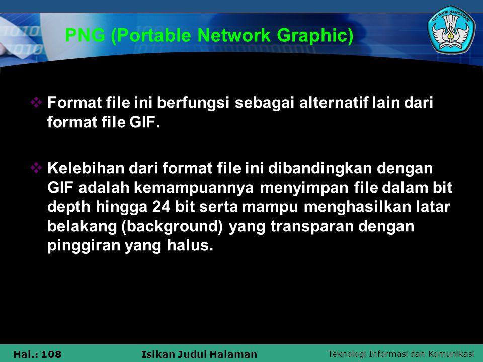 Teknologi Informasi dan Komunikasi Hal.: 108Isikan Judul Halaman PNG (Portable Network Graphic)  Format file ini berfungsi sebagai alternatif lain da