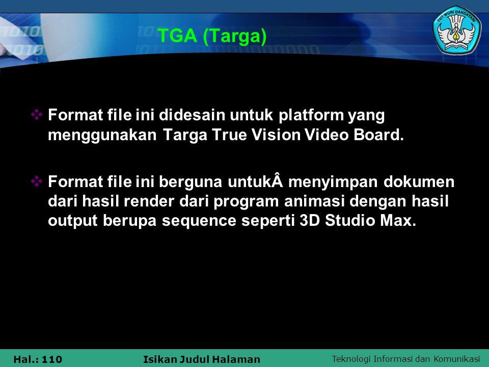 Teknologi Informasi dan Komunikasi Hal.: 110Isikan Judul Halaman TGA (Targa)  Format file ini didesain untuk platform yang menggunakan Targa True Vis