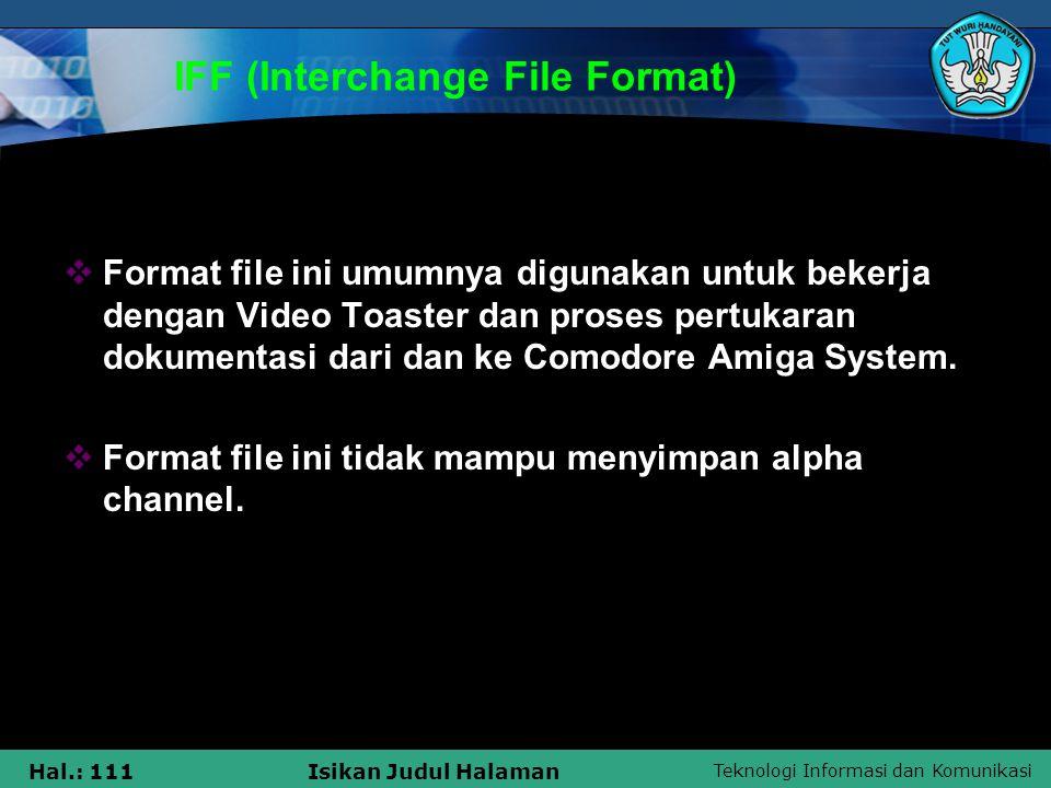 Teknologi Informasi dan Komunikasi Hal.: 111Isikan Judul Halaman IFF (Interchange File Format)  Format file ini umumnya digunakan untuk bekerja denga