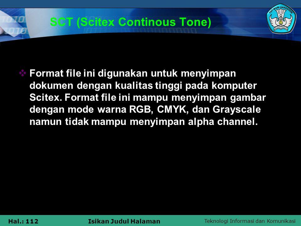Teknologi Informasi dan Komunikasi Hal.: 112Isikan Judul Halaman SCT (Scitex Continous Tone)  Format file ini digunakan untuk menyimpan dokumen denga