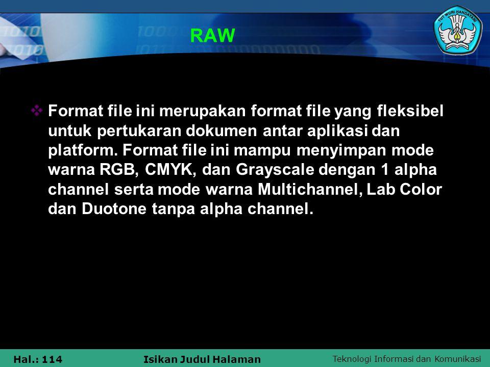 Teknologi Informasi dan Komunikasi Hal.: 114Isikan Judul Halaman RAW  Format file ini merupakan format file yang fleksibel untuk pertukaran dokumen a