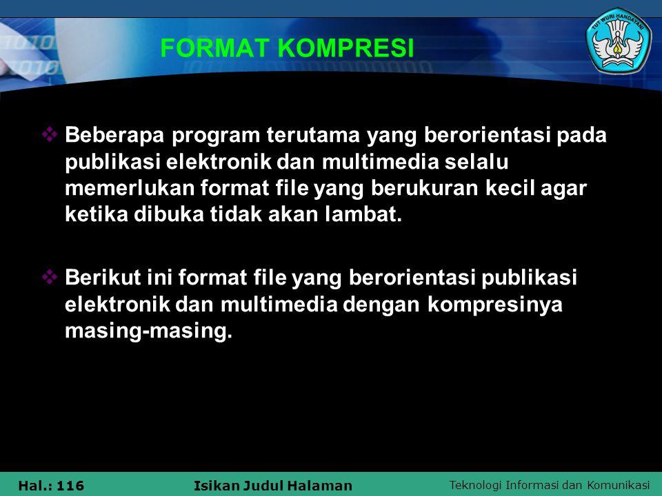 Teknologi Informasi dan Komunikasi Hal.: 116Isikan Judul Halaman FORMAT KOMPRESI  Beberapa program terutama yang berorientasi pada publikasi elektron