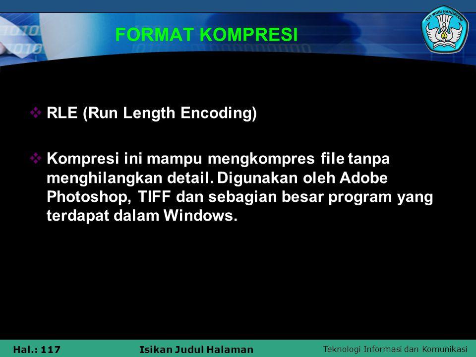 Teknologi Informasi dan Komunikasi Hal.: 117Isikan Judul Halaman FORMAT KOMPRESI  RLE (Run Length Encoding)  Kompresi ini mampu mengkompres file tan