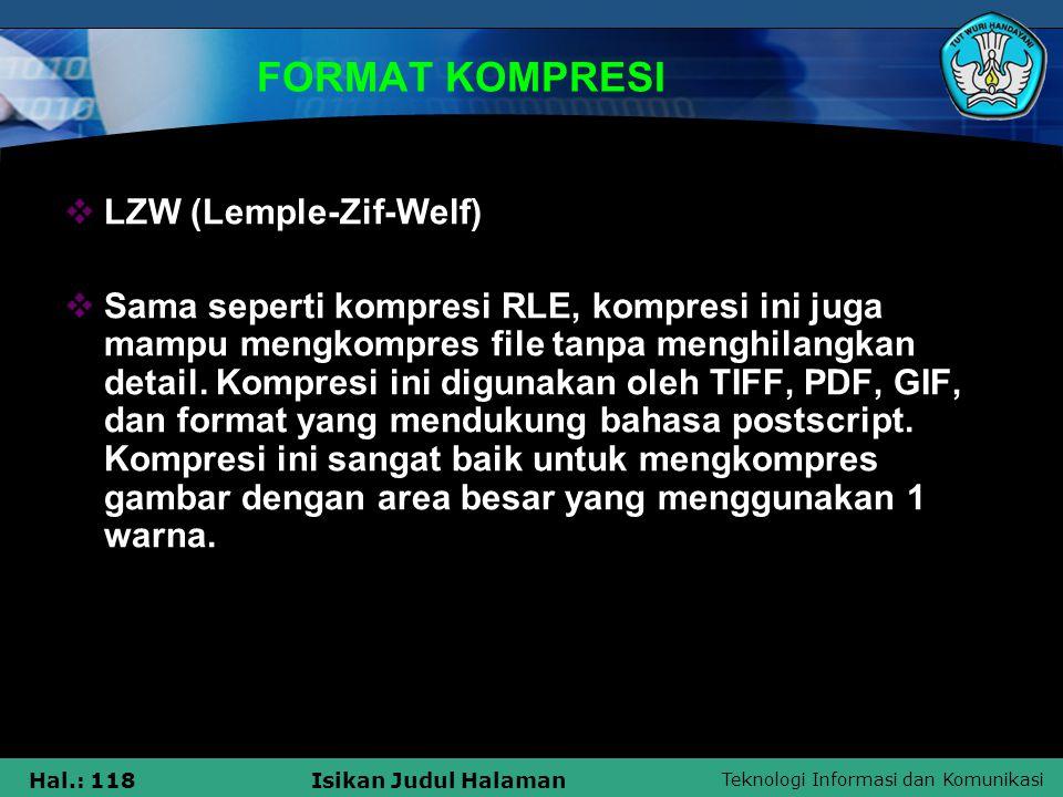Teknologi Informasi dan Komunikasi Hal.: 118Isikan Judul Halaman FORMAT KOMPRESI  LZW (Lemple-Zif-Welf)  Sama seperti kompresi RLE, kompresi ini jug