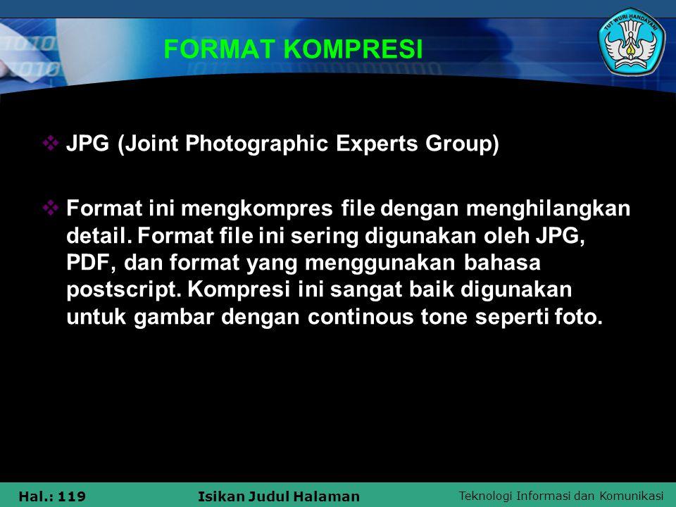 Teknologi Informasi dan Komunikasi Hal.: 119Isikan Judul Halaman FORMAT KOMPRESI  JPG (Joint Photographic Experts Group)  Format ini mengkompres fil