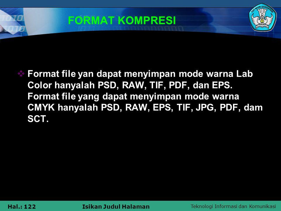 Teknologi Informasi dan Komunikasi Hal.: 122Isikan Judul Halaman FORMAT KOMPRESI  Format file yan dapat menyimpan mode warna Lab Color hanyalah PSD,