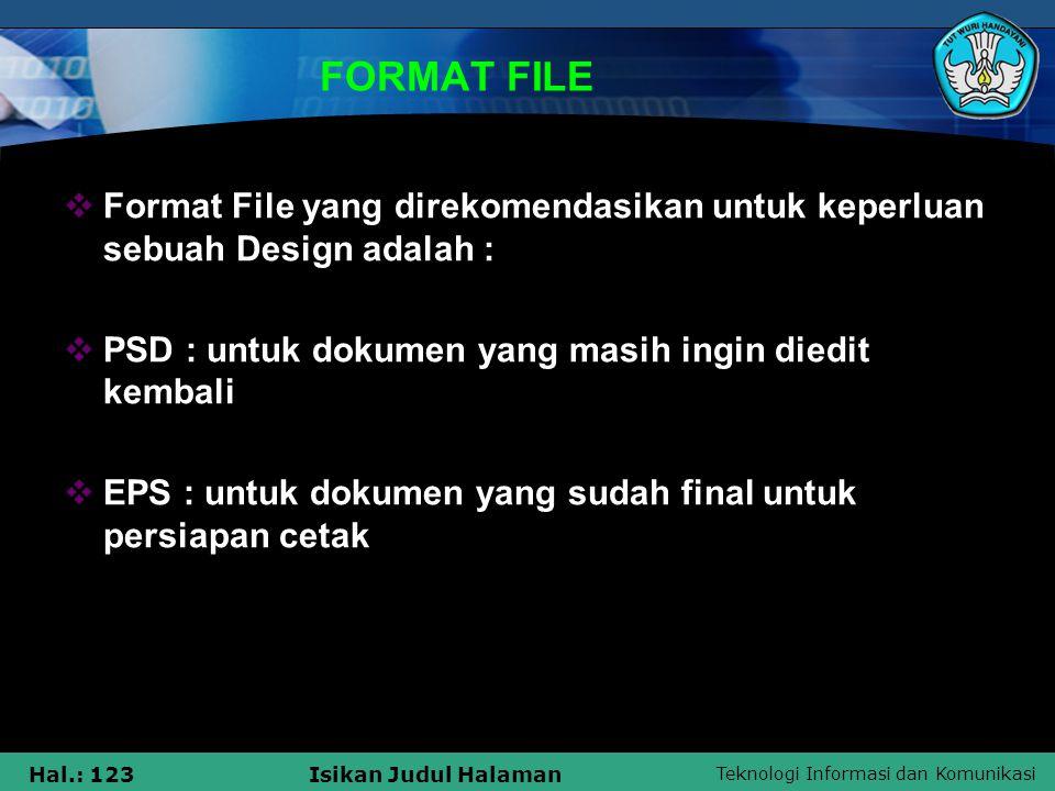 Teknologi Informasi dan Komunikasi Hal.: 123Isikan Judul Halaman FORMAT FILE  Format File yang direkomendasikan untuk keperluan sebuah Design adalah