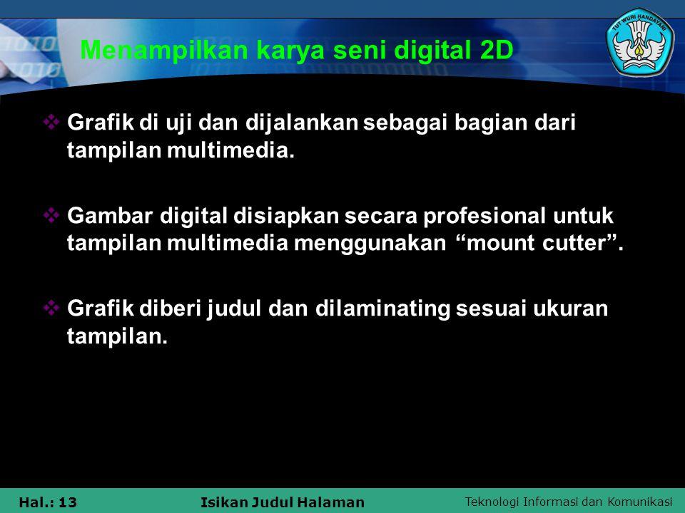 Teknologi Informasi dan Komunikasi Hal.: 13Isikan Judul Halaman Menampilkan karya seni digital 2D  Grafik di uji dan dijalankan sebagai bagian dari t