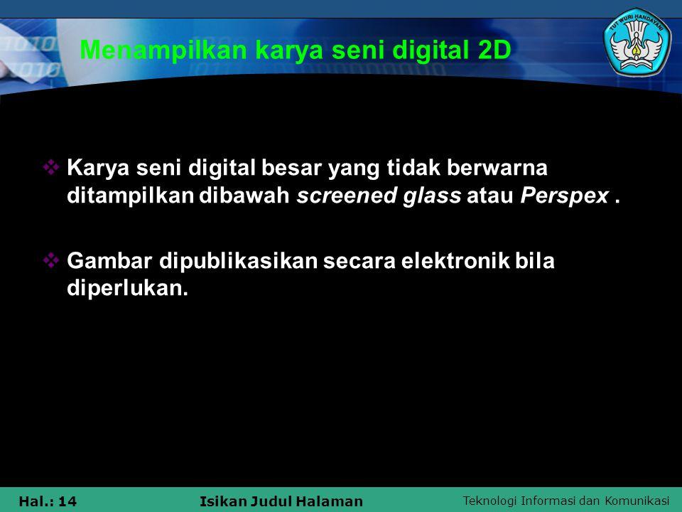 Teknologi Informasi dan Komunikasi Hal.: 14Isikan Judul Halaman Menampilkan karya seni digital 2D  Karya seni digital besar yang tidak berwarna ditam