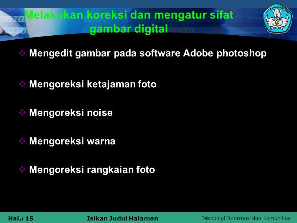 Teknologi Informasi dan Komunikasi Hal.: 15Isikan Judul Halaman Melakukan koreksi dan mengatur sifat gambar digital  Mengedit gambar pada software Ad