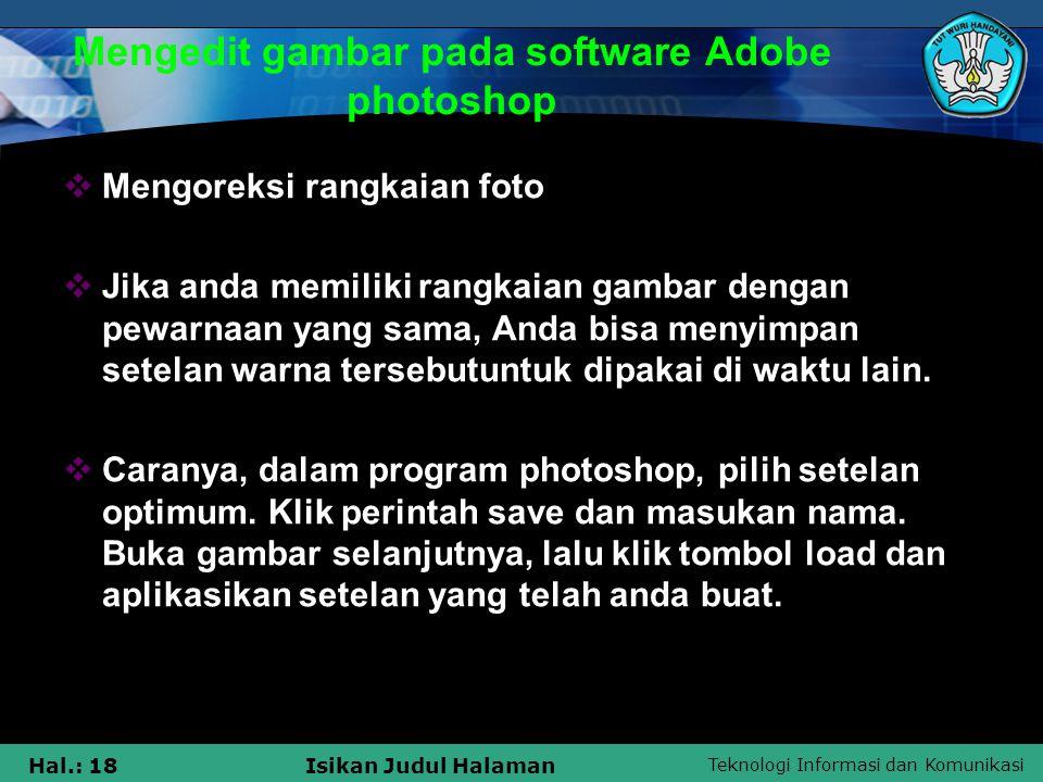 Teknologi Informasi dan Komunikasi Hal.: 18Isikan Judul Halaman Mengedit gambar pada software Adobe photoshop  Mengoreksi rangkaian foto  Jika anda