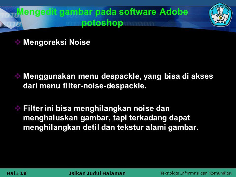 Teknologi Informasi dan Komunikasi Hal.: 19Isikan Judul Halaman Mengedit gambar pada software Adobe potoshop  Mengoreksi Noise  Menggunakan menu des
