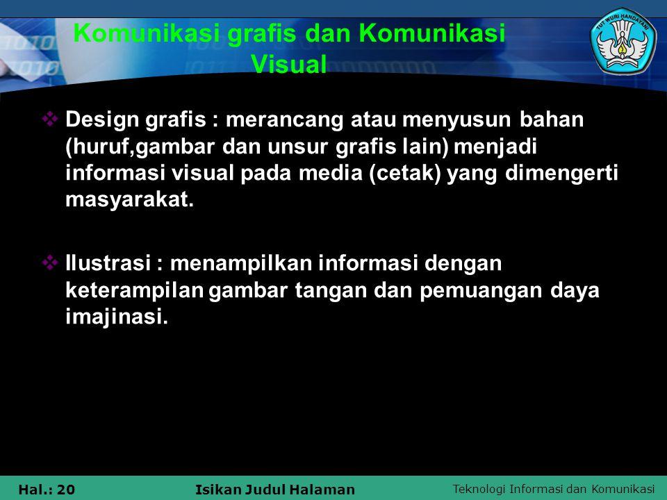 Teknologi Informasi dan Komunikasi Hal.: 20Isikan Judul Halaman Komunikasi grafis dan Komunikasi Visual  Design grafis : merancang atau menyusun baha