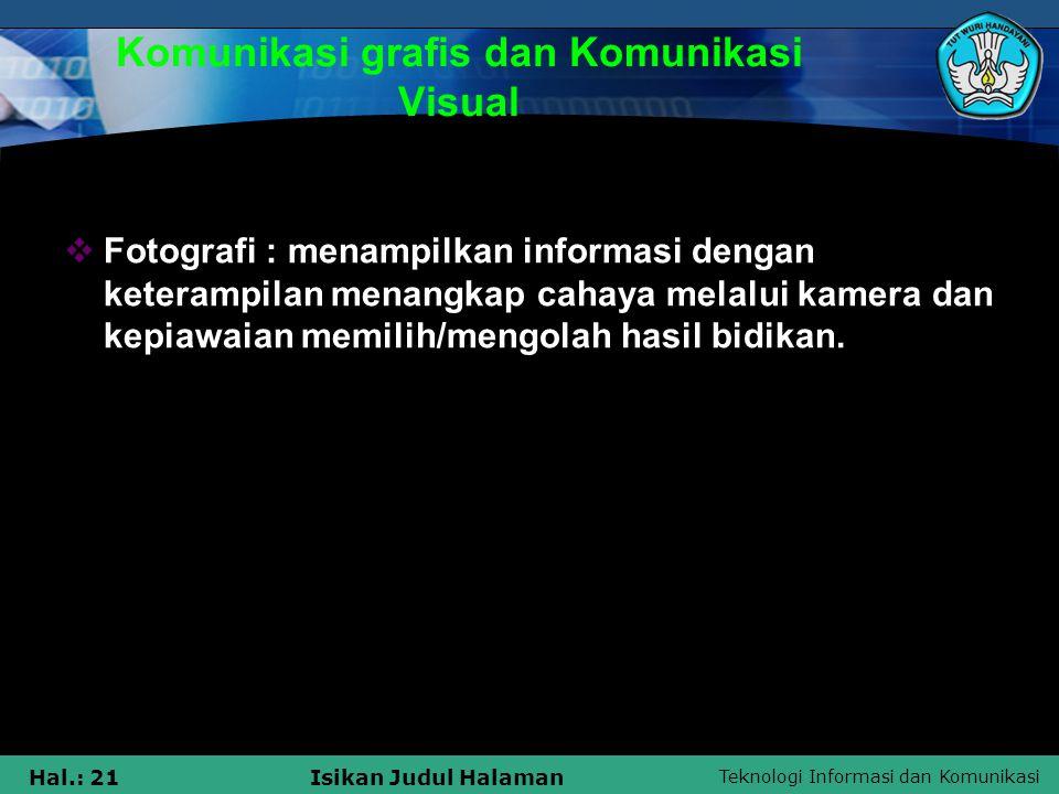 Teknologi Informasi dan Komunikasi Hal.: 21Isikan Judul Halaman Komunikasi grafis dan Komunikasi Visual  Fotografi : menampilkan informasi dengan ket