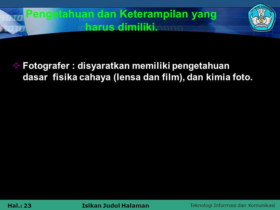 Teknologi Informasi dan Komunikasi Hal.: 23Isikan Judul Halaman Pengetahuan dan Keterampilan yang harus dimiliki.  Fotografer : disyaratkan memiliki