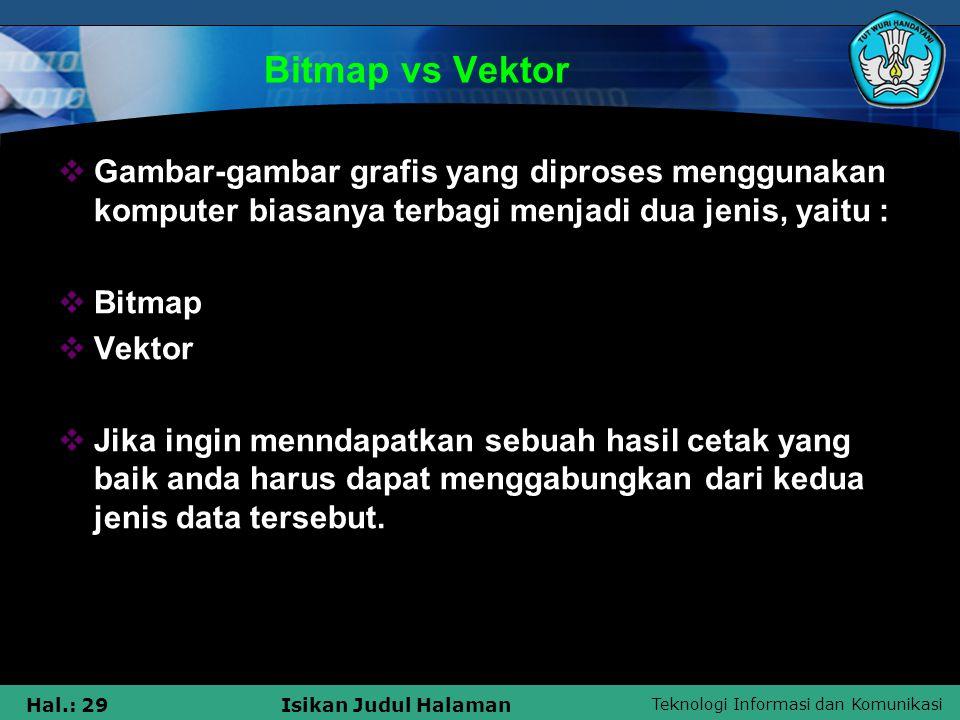 Teknologi Informasi dan Komunikasi Hal.: 29Isikan Judul Halaman Bitmap vs Vektor  Gambar-gambar grafis yang diproses menggunakan komputer biasanya te
