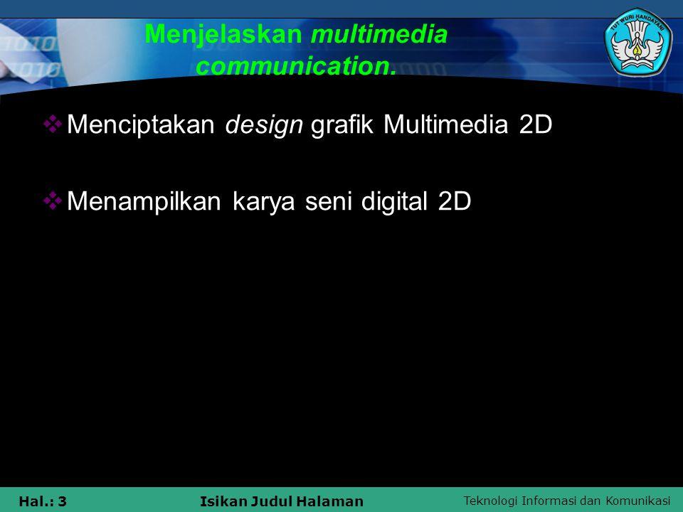 Teknologi Informasi dan Komunikasi Hal.: 3Isikan Judul Halaman Menjelaskan multimedia communication.  Menciptakan design grafik Multimedia 2D  Menam