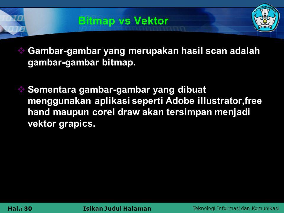 Teknologi Informasi dan Komunikasi Hal.: 30Isikan Judul Halaman Bitmap vs Vektor  Gambar-gambar yang merupakan hasil scan adalah gambar-gambar bitmap