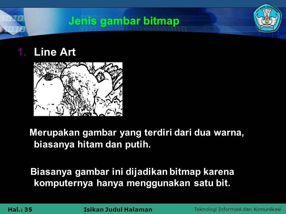 Teknologi Informasi dan Komunikasi Hal.: 35Isikan Judul Halaman Jenis gambar bitmap 1.Line Art Merupakan gambar yang terdiri dari dua warna, biasanya