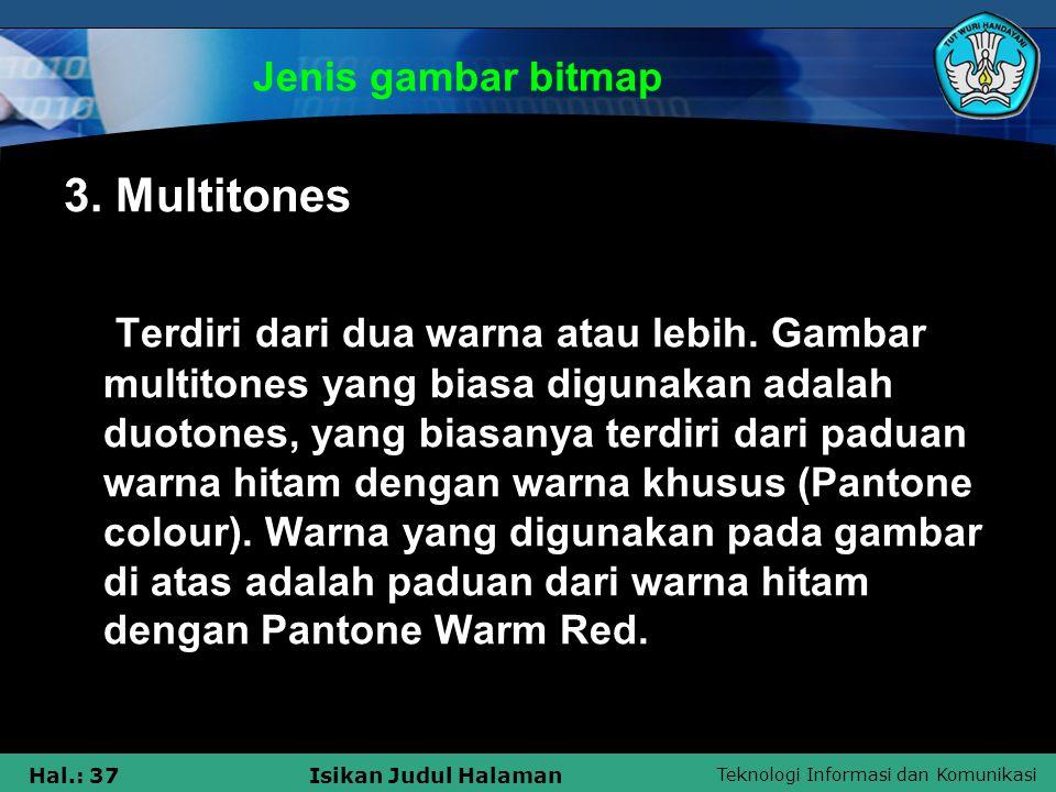 Teknologi Informasi dan Komunikasi Hal.: 37Isikan Judul Halaman Jenis gambar bitmap 3. Multitones Terdiri dari dua warna atau lebih. Gambar multitones