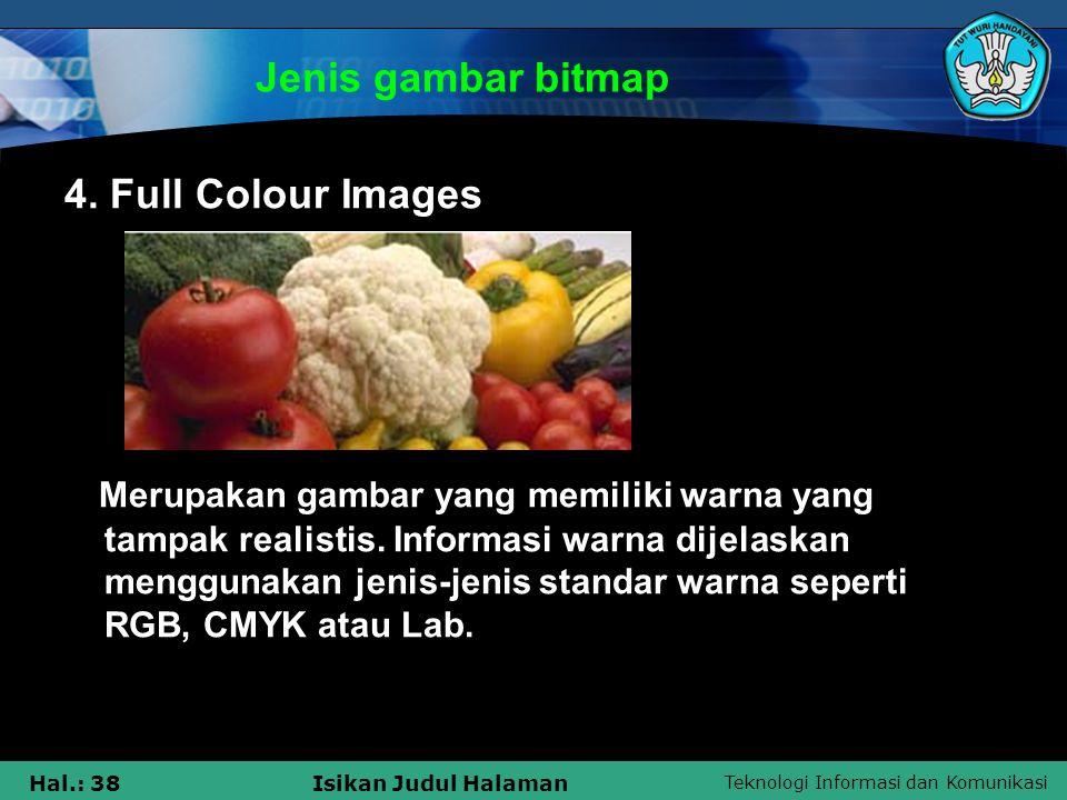 Teknologi Informasi dan Komunikasi Hal.: 38Isikan Judul Halaman Jenis gambar bitmap 4. Full Colour Images Merupakan gambar yang memiliki warna yang ta
