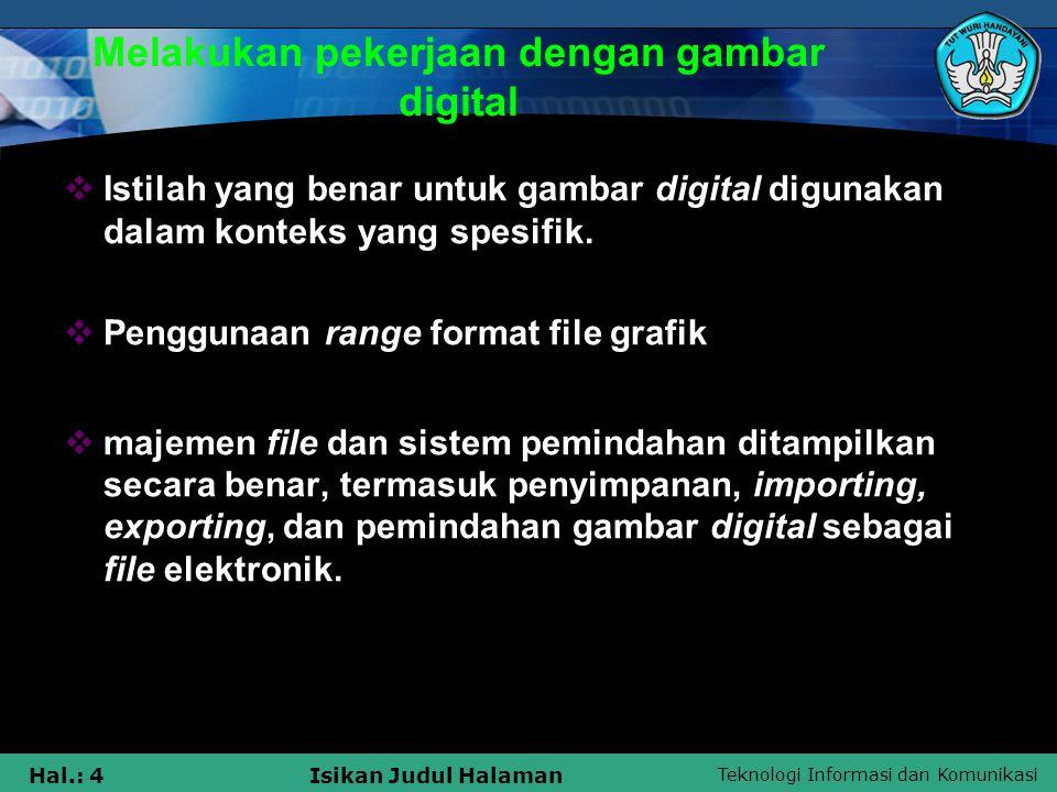 Teknologi Informasi dan Komunikasi Hal.: 4Isikan Judul Halaman Melakukan pekerjaan dengan gambar digital  Istilah yang benar untuk gambar digital dig
