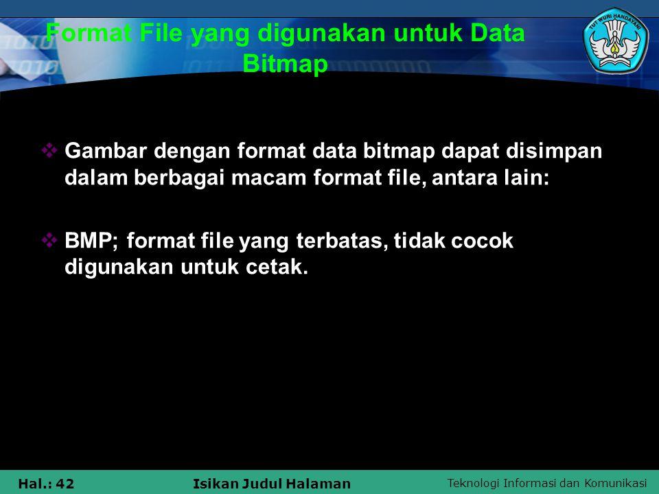 Teknologi Informasi dan Komunikasi Hal.: 42Isikan Judul Halaman Format File yang digunakan untuk Data Bitmap  Gambar dengan format data bitmap dapat