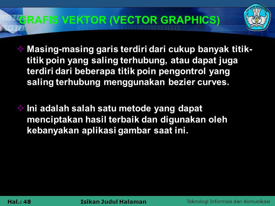 Teknologi Informasi dan Komunikasi Hal.: 48Isikan Judul Halaman GRAFIS VEKTOR (VECTOR GRAPHICS)  Masing-masing garis terdiri dari cukup banyak titik-