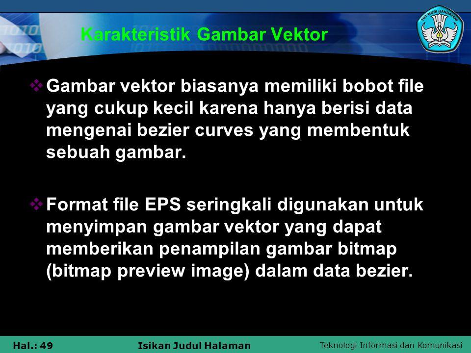 Teknologi Informasi dan Komunikasi Hal.: 49Isikan Judul Halaman Karakteristik Gambar Vektor  Gambar vektor biasanya memiliki bobot file yang cukup ke