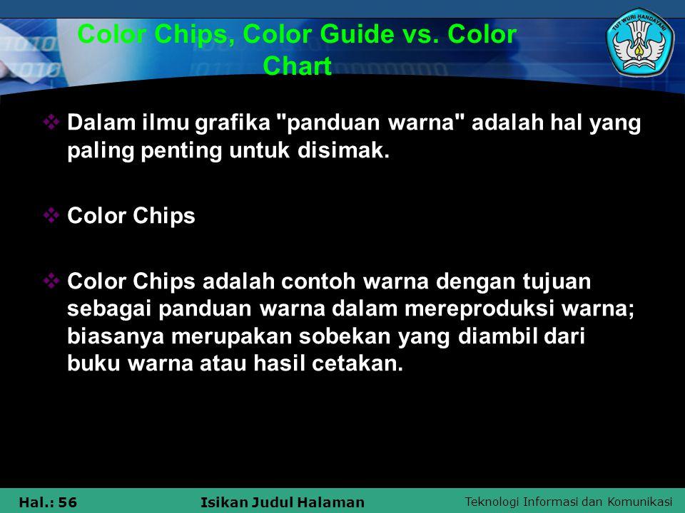 Teknologi Informasi dan Komunikasi Hal.: 56Isikan Judul Halaman Color Chips, Color Guide vs. Color Chart  Dalam ilmu grafika