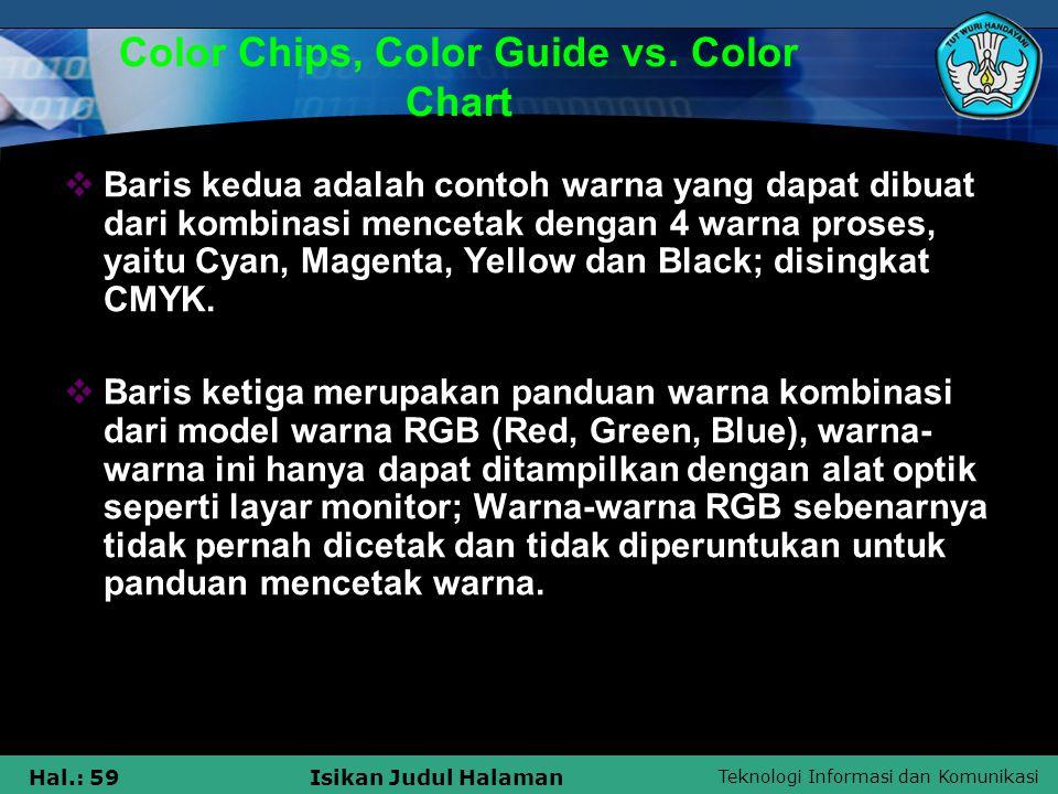 Teknologi Informasi dan Komunikasi Hal.: 59Isikan Judul Halaman Color Chips, Color Guide vs. Color Chart  Baris kedua adalah contoh warna yang dapat