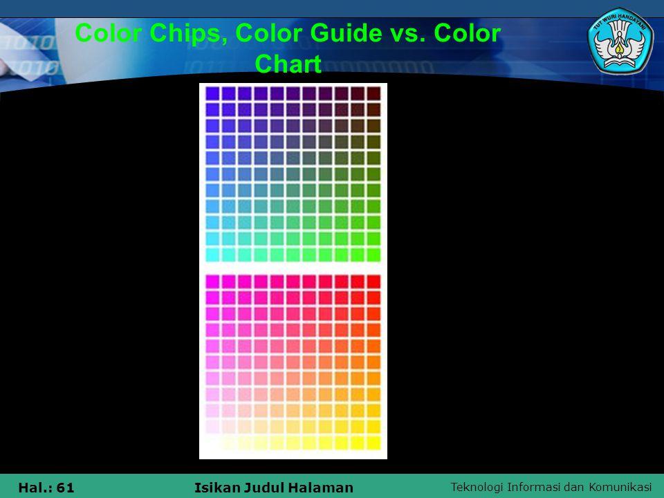 Teknologi Informasi dan Komunikasi Hal.: 61Isikan Judul Halaman Color Chips, Color Guide vs. Color Chart