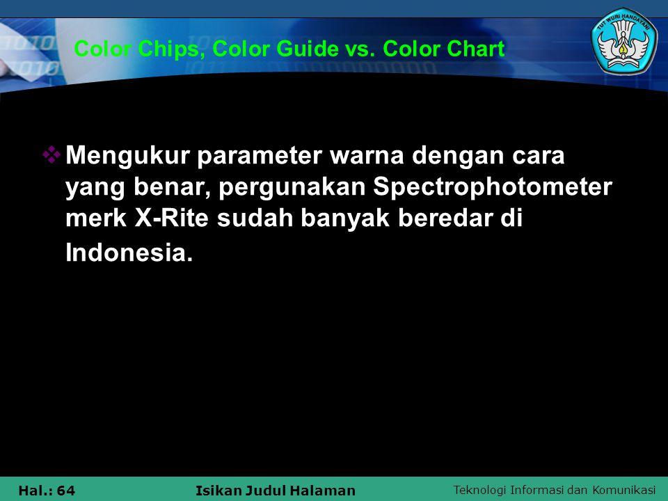 Teknologi Informasi dan Komunikasi Hal.: 64Isikan Judul Halaman Color Chips, Color Guide vs. Color Chart  Mengukur parameter warna dengan cara yang b