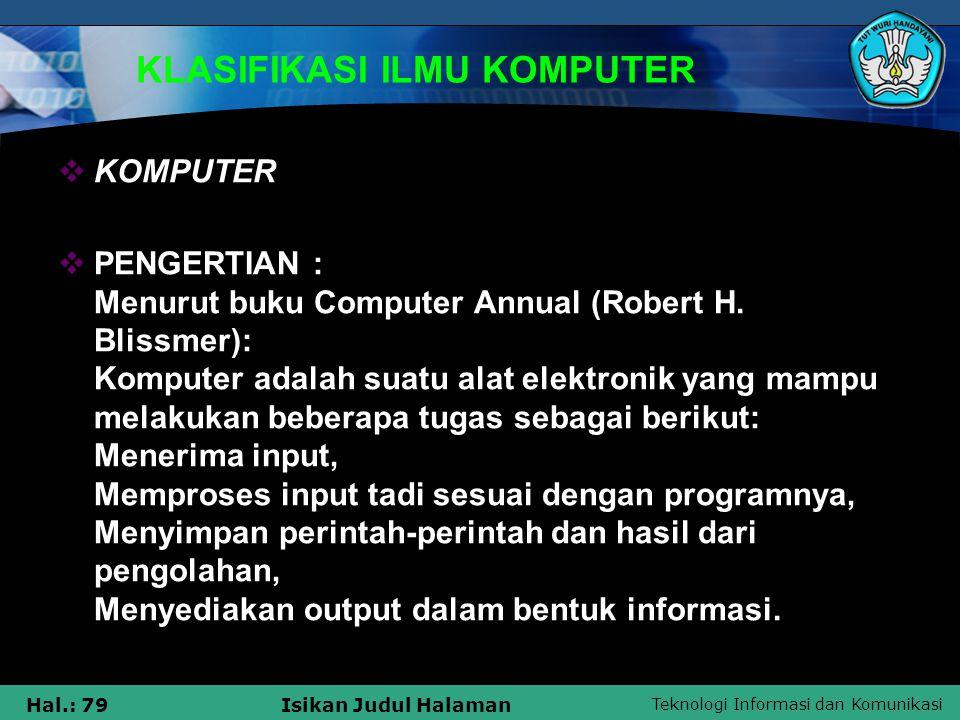 Teknologi Informasi dan Komunikasi Hal.: 79Isikan Judul Halaman KLASIFIKASI ILMU KOMPUTER  KOMPUTER  PENGERTIAN : Menurut buku Computer Annual (Robe