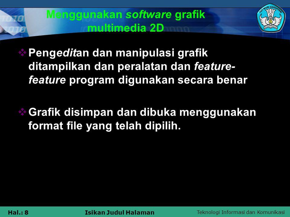 Teknologi Informasi dan Komunikasi Hal.: 8Isikan Judul Halaman Menggunakan software grafik multimedia 2D  Pengeditan dan manipulasi grafik ditampilka