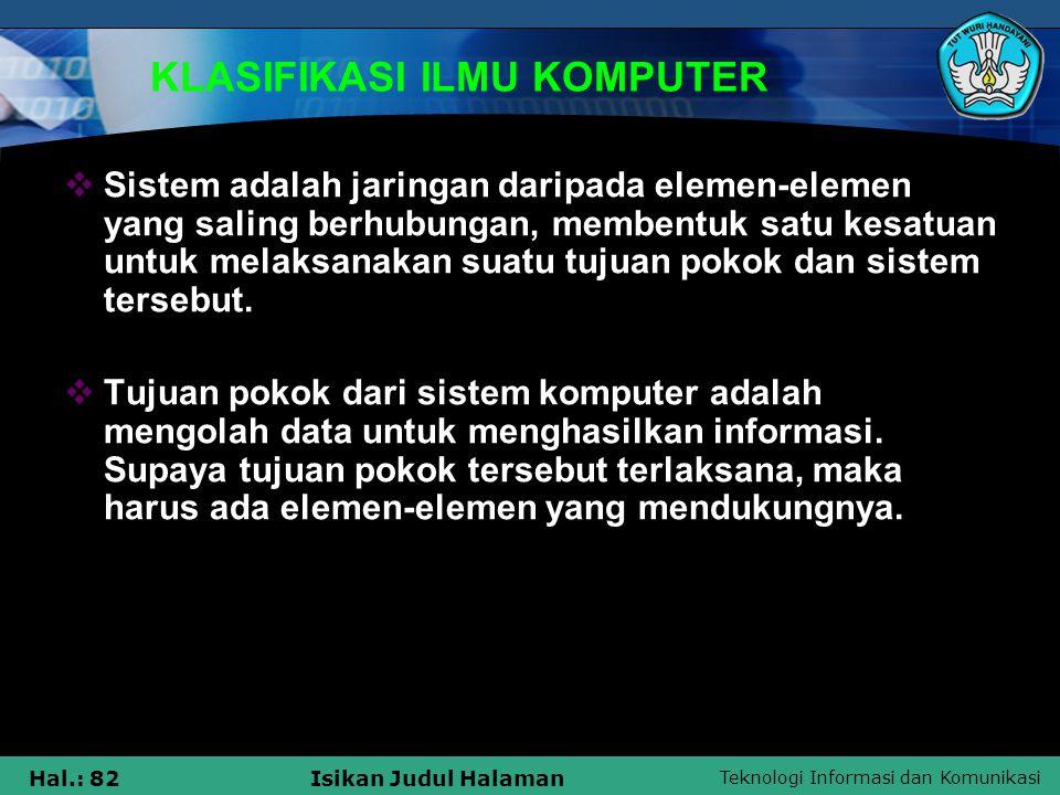 Teknologi Informasi dan Komunikasi Hal.: 82Isikan Judul Halaman KLASIFIKASI ILMU KOMPUTER  Sistem adalah jaringan daripada elemen-elemen yang saling