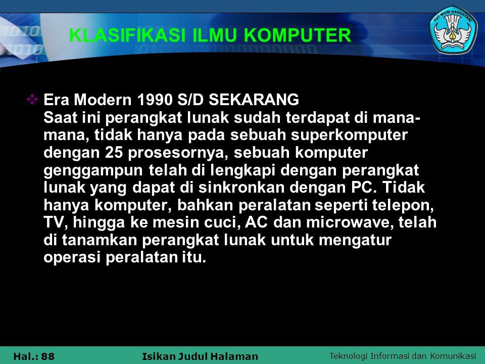Teknologi Informasi dan Komunikasi Hal.: 88Isikan Judul Halaman KLASIFIKASI ILMU KOMPUTER  Era Modern 1990 S/D SEKARANG Saat ini perangkat lunak suda