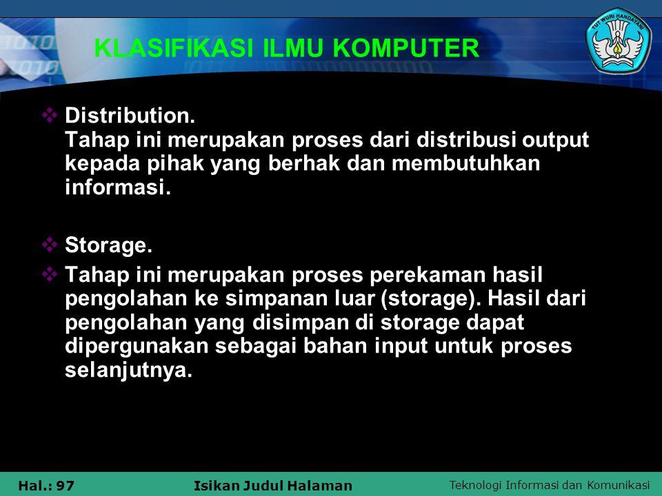 Teknologi Informasi dan Komunikasi Hal.: 97Isikan Judul Halaman KLASIFIKASI ILMU KOMPUTER  Distribution. Tahap ini merupakan proses dari distribusi o