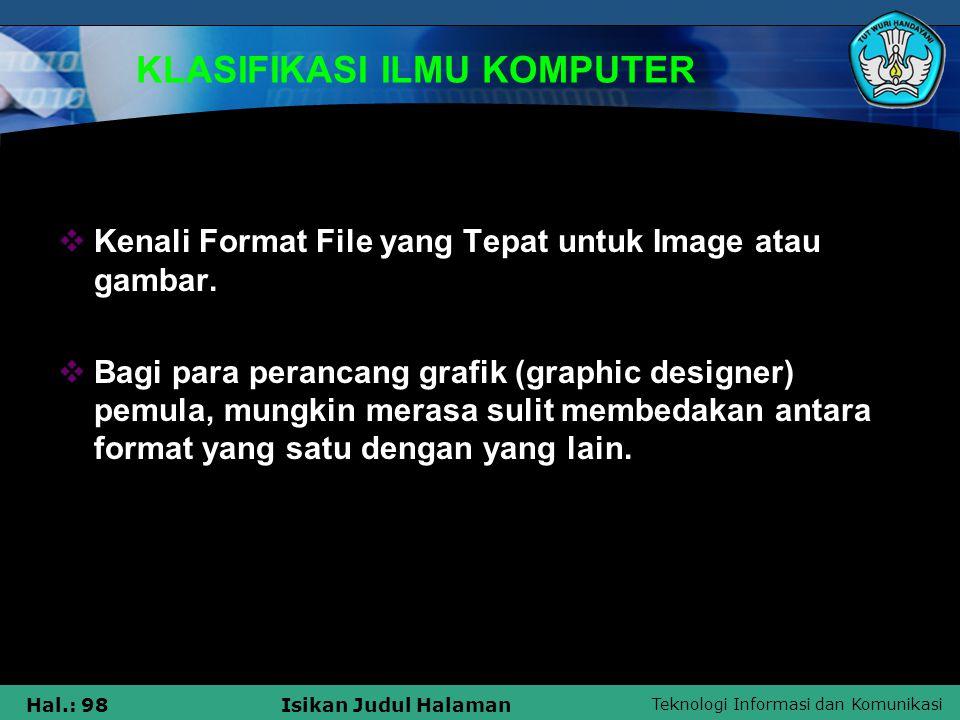 Teknologi Informasi dan Komunikasi Hal.: 98Isikan Judul Halaman KLASIFIKASI ILMU KOMPUTER  Kenali Format File yang Tepat untuk Image atau gambar.  B