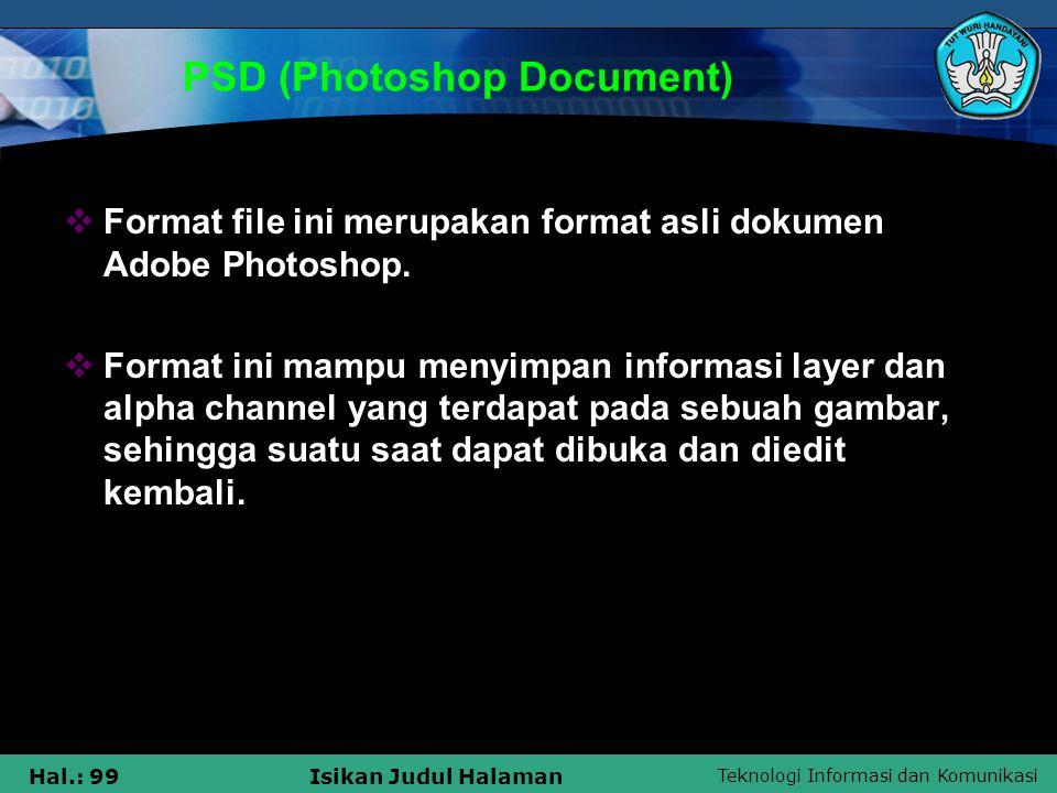 Teknologi Informasi dan Komunikasi Hal.: 99Isikan Judul Halaman PSD (Photoshop Document)  Format file ini merupakan format asli dokumen Adobe Photosh