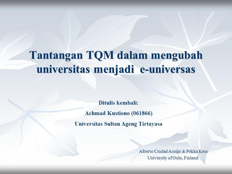 Tantangan TQM dalam mengubah universitas menjadi e-universas Alberto Ciudad Araújo & Pekka Kess Alberto Ciudad Araújo & Pekka Kess University of Oulu,