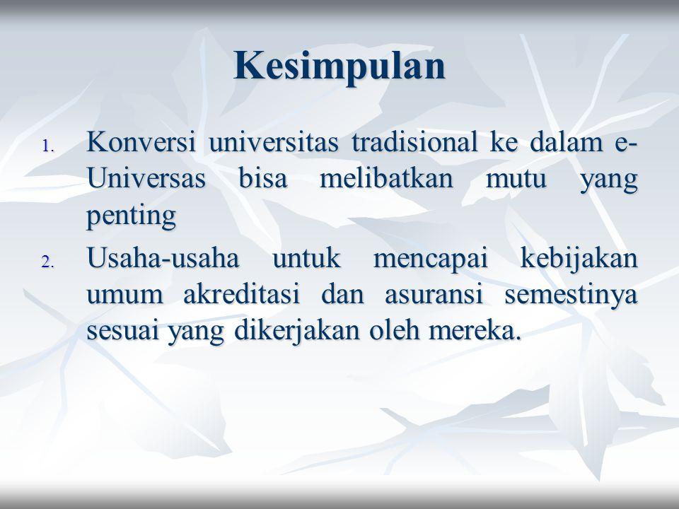 Kesimpulan 1. Konversi universitas tradisional ke dalam e- Universas bisa melibatkan mutu yang penting 2. Usaha-usaha untuk mencapai kebijakan umum ak