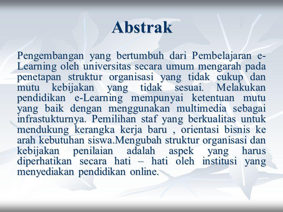 Abstrak Pengembangan yang bertumbuh dari Pembelajaran e- Learning oleh universitas secara umum mengarah pada penetapan struktur organisasi yang tidak