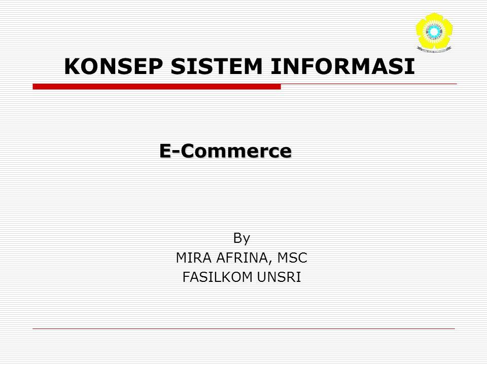 KONSEP SISTEM INFORMASI By MIRA AFRINA, MSC FASILKOM UNSRI E-Commerce