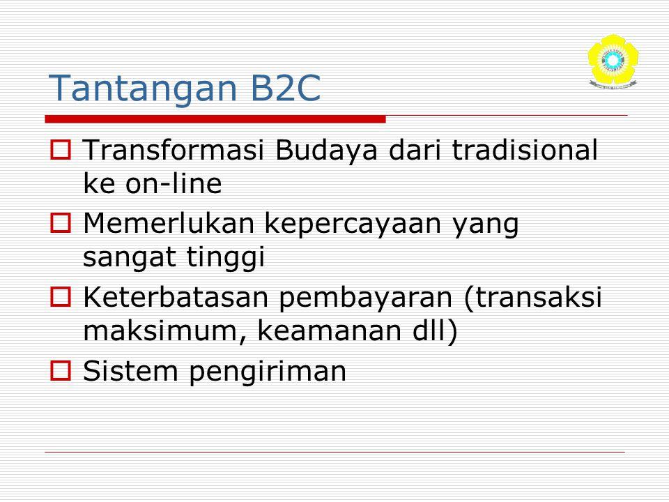Tantangan B2C  Transformasi Budaya dari tradisional ke on-line  Memerlukan kepercayaan yang sangat tinggi  Keterbatasan pembayaran (transaksi maksi
