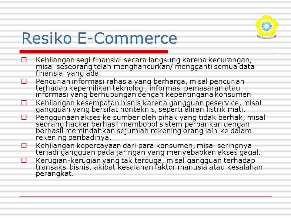 Resiko E-Commerce  Kehilangan segi finansial secara langsung karena kecurangan, misal seseorang telah menghancurkan/ mengganti semua data finansial y